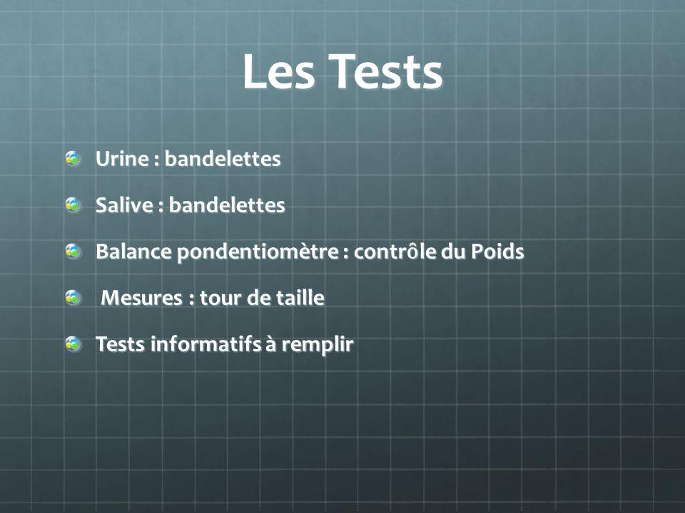 Les Tests Urine : bandelettes Salive : bandelettes Balance pondentiomètre : contr ȏ le du Poids Mesures : tour de taille Mesures : tour de taille Test