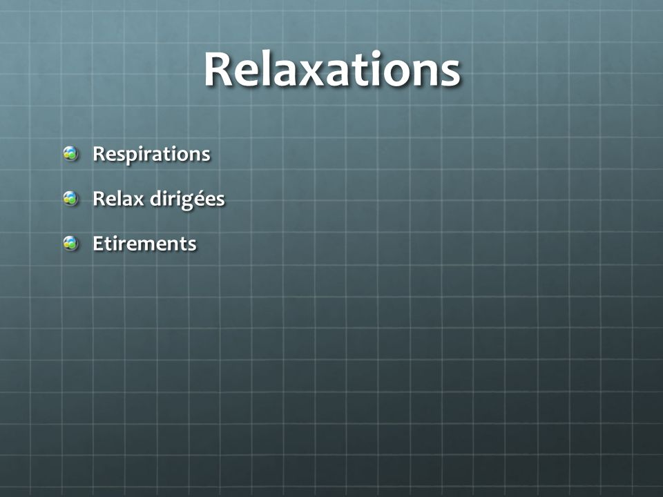Relaxations Respirations Relax dirigées Etirements