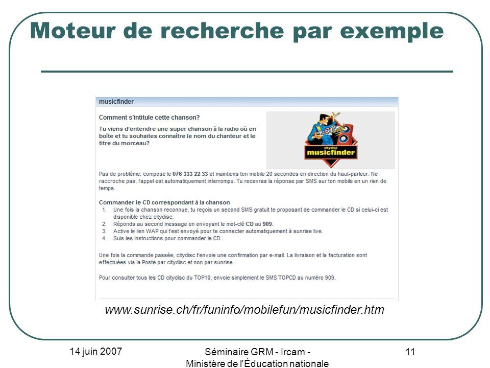 14 juin 2007 Séminaire GRM - Ircam - Ministère de l'Éducation nationale 11 Moteur de recherche par exemple www.sunrise.ch/fr/funinfo/mobilefun/musicfi