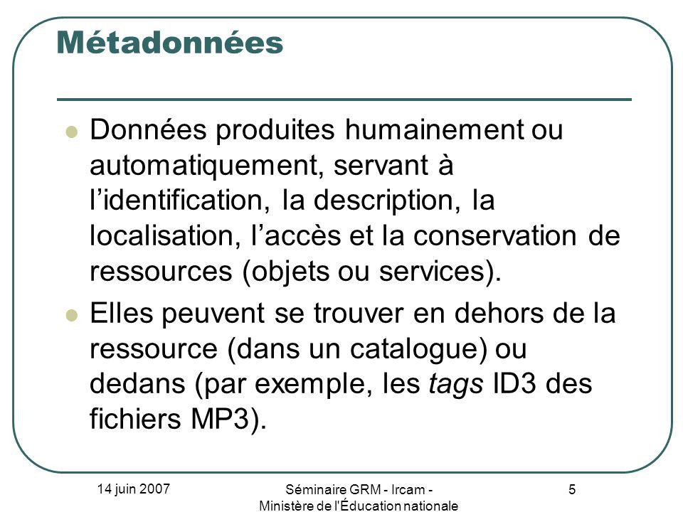 14 juin 2007 Séminaire GRM - Ircam - Ministère de l'Éducation nationale 5 Métadonnées Données produites humainement ou automatiquement, servant à lide