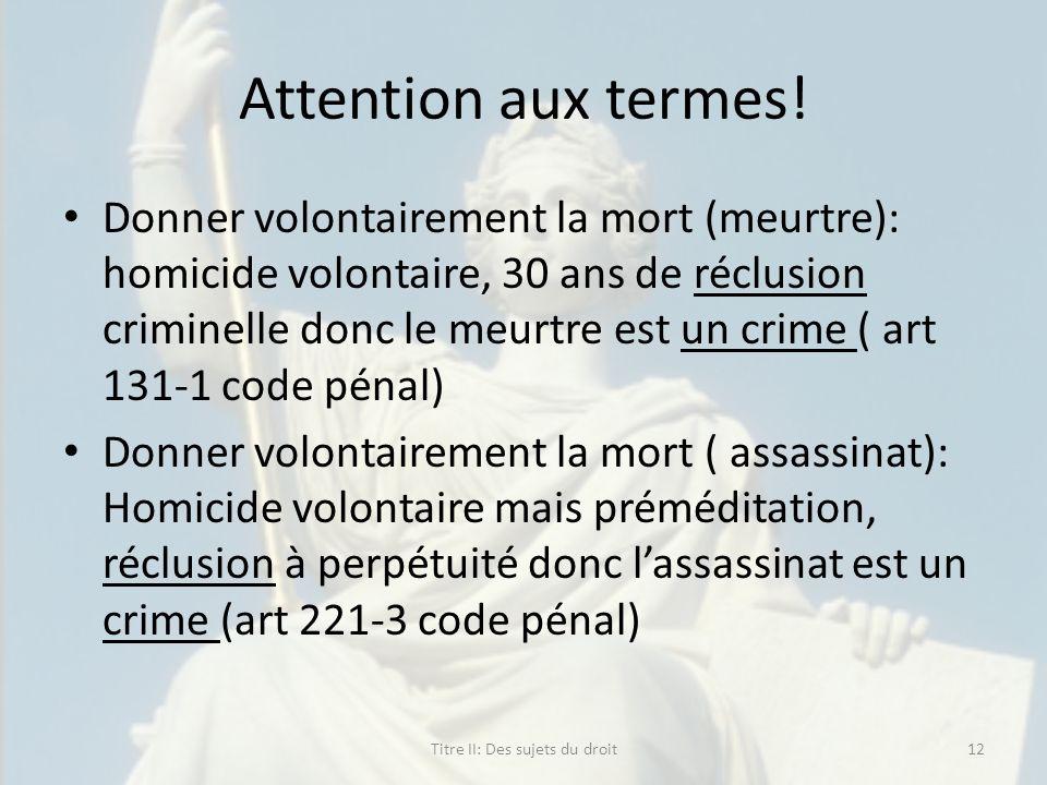 Attention aux termes! Donner volontairement la mort (meurtre): homicide volontaire, 30 ans de réclusion criminelle donc le meurtre est un crime ( art