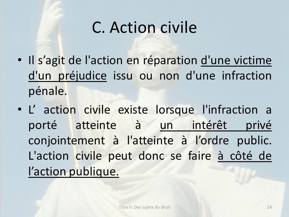 C. Action civile Il sagit de l'action en réparation d'une victime d'un préjudice issu ou non d'une infraction pénale. L action civile existe lorsque l
