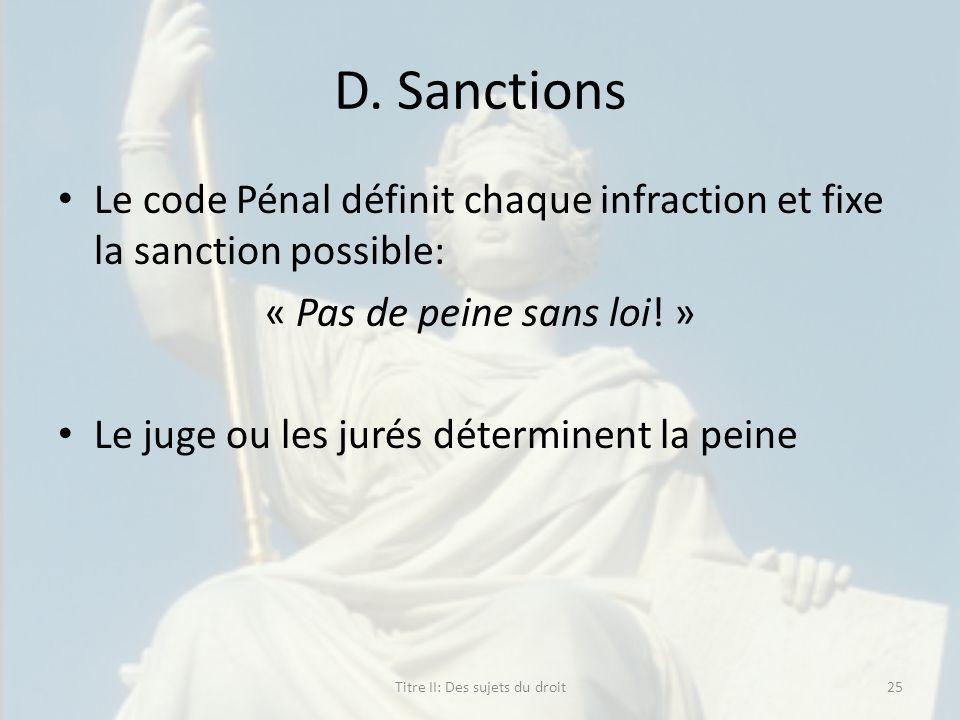 D. Sanctions Le code Pénal définit chaque infraction et fixe la sanction possible: « Pas de peine sans loi! » Le juge ou les jurés déterminent la pein