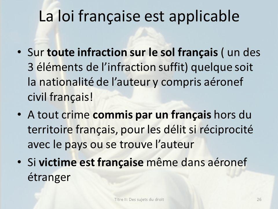La loi française est applicable Sur toute infraction sur le sol français ( un des 3 éléments de linfraction suffit) quelque soit la nationalité de lau