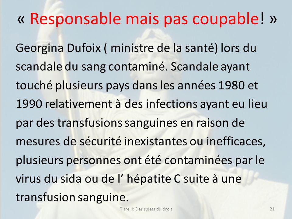 « Responsable mais pas coupable! » Georgina Dufoix ( ministre de la santé) lors du scandale du sang contaminé. Scandale ayant touché plusieurs pays da
