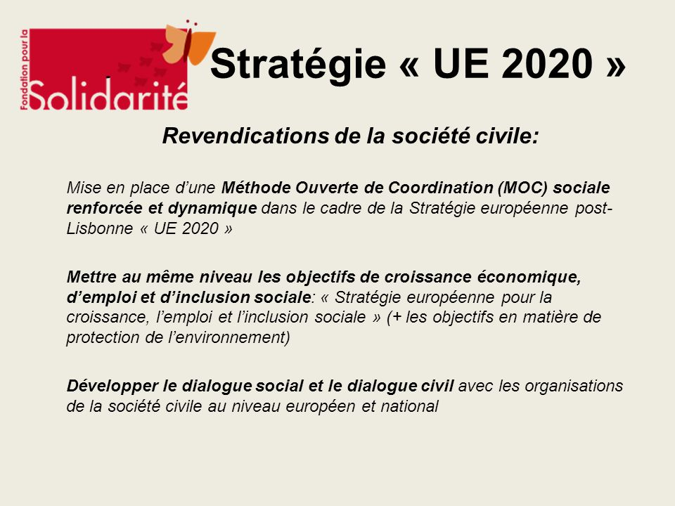 Future Stratégie « UE 2020 » Revendications de la société civile: Mise en place dune Méthode Ouverte de Coordination (MOC) sociale renforcée et dynami