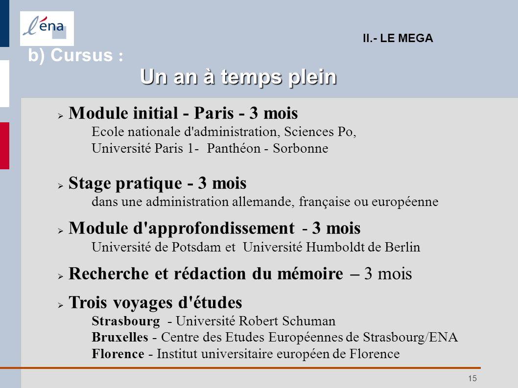 15 Module initial - Paris - 3 mois Ecole nationale d'administration, Sciences Po, Université Paris 1-Panthéon - Sorbonne Stage pratique - 3 mois dans