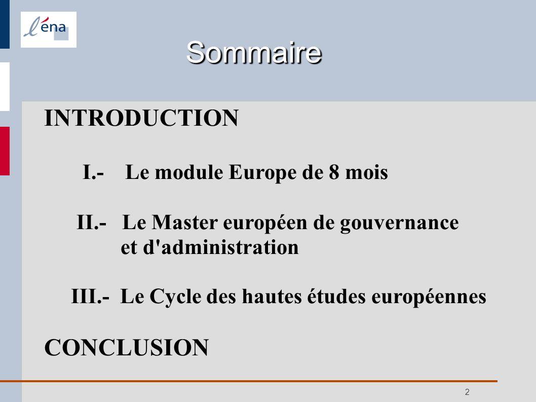 2 Sommaire INTRODUCTION I.- Le module Europe de 8 mois II.- Le Master européen de gouvernance et d'administration III.- Le Cycle des hautes études eur