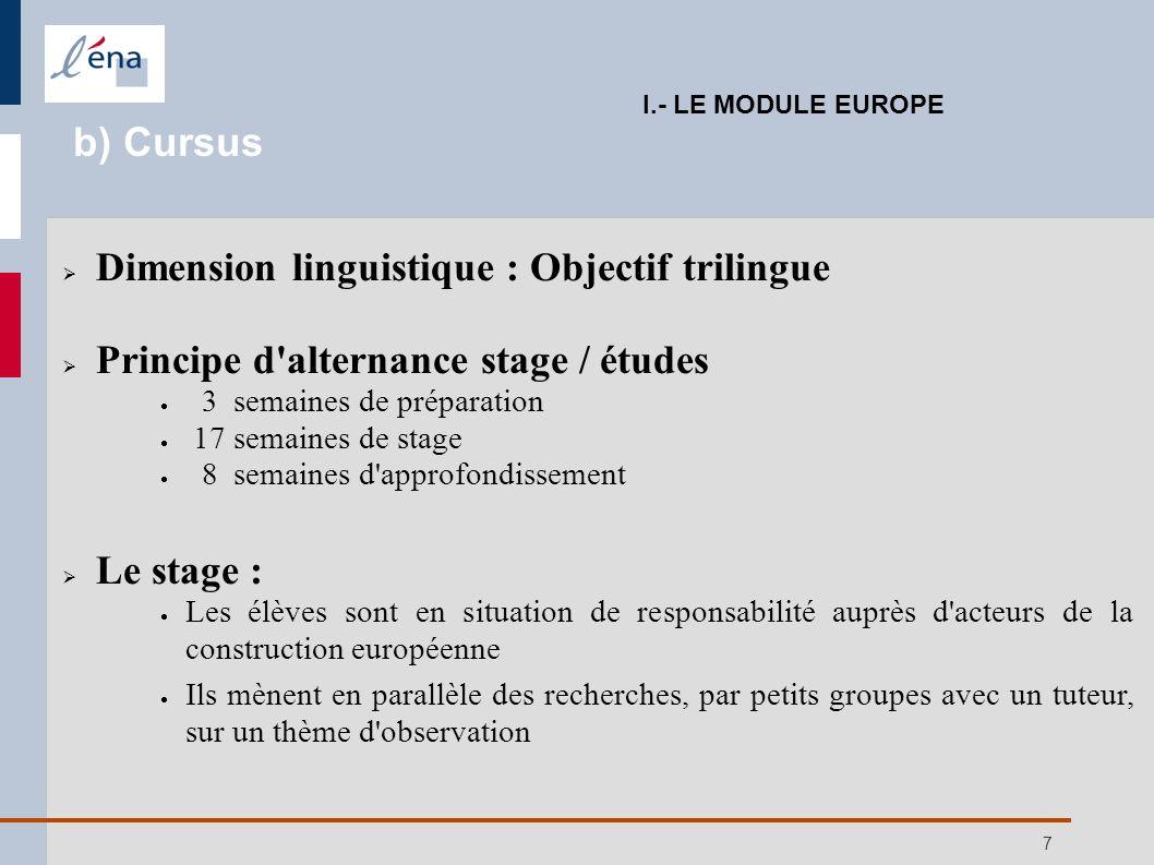 7 Dimension linguistique : Objectif trilingue Principe d'alternance stage / études 3 semaines de préparation 17 semaines de stage 8 semaines d'approfo