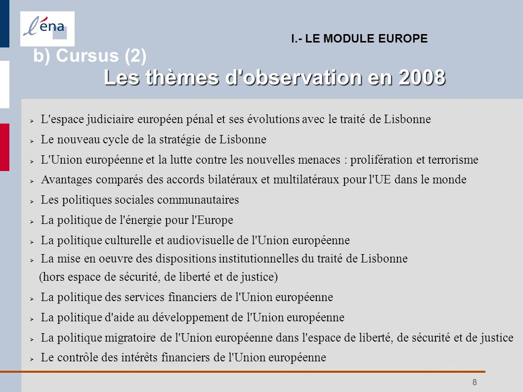 19 Public des cadres à « haut potentiel » des secteurs privé et public européens, qui conservent leur activité professionnelle 3 jours par mois pendant un an Thématique annuelle l agenda de Lisbonne (2007) l Union européenne et la mondialisation (2008) III.- LE CHEE