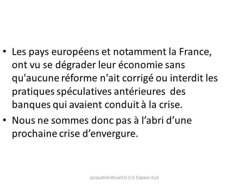 Jacqueline Bruant D.G.S Espace Sud Les pays européens et notamment la France, ont vu se dégrader leur économie sans qu'aucune réforme n'ait corrigé ou