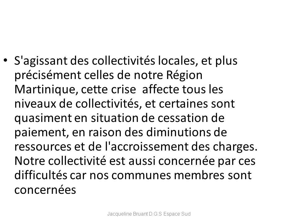 Jacqueline Bruant D.G.S Espace Sud S'agissant des collectivités locales, et plus précisément celles de notre Région Martinique, cette crise affecte to
