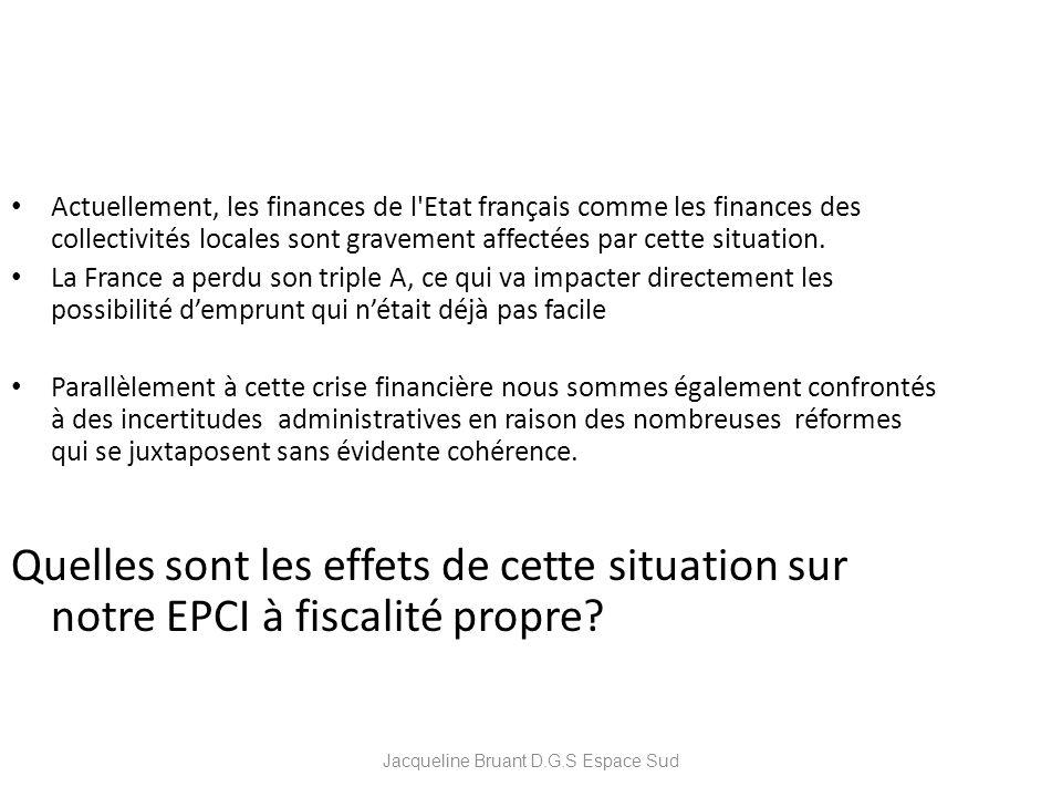 Jacqueline Bruant D.G.S Espace Sud Actuellement, les finances de l'Etat français comme les finances des collectivités locales sont gravement affectées