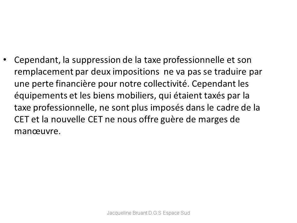 Jacqueline Bruant D.G.S Espace Sud Cependant, la suppression de la taxe professionnelle et son remplacement par deux impositions ne va pas se traduire