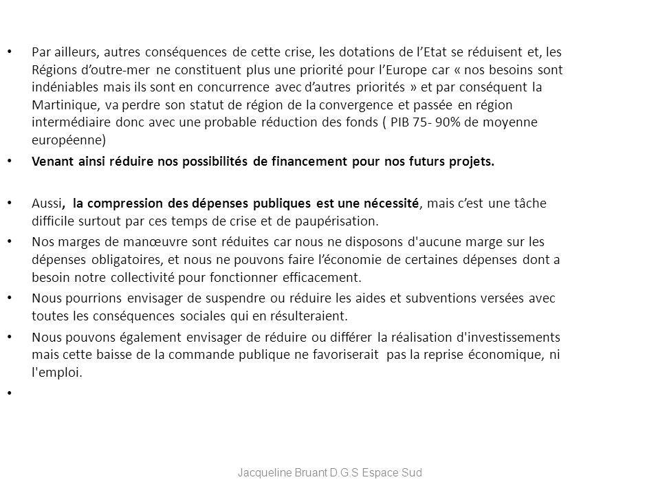 Jacqueline Bruant D.G.S Espace Sud Par ailleurs, autres conséquences de cette crise, les dotations de lEtat se réduisent et, les Régions doutre-mer ne