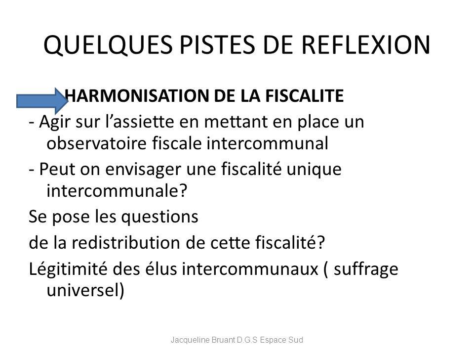 QUELQUES PISTES DE REFLEXION HARMONISATION DE LA FISCALITE - Agir sur lassiette en mettant en place un observatoire fiscale intercommunal - Peut on en