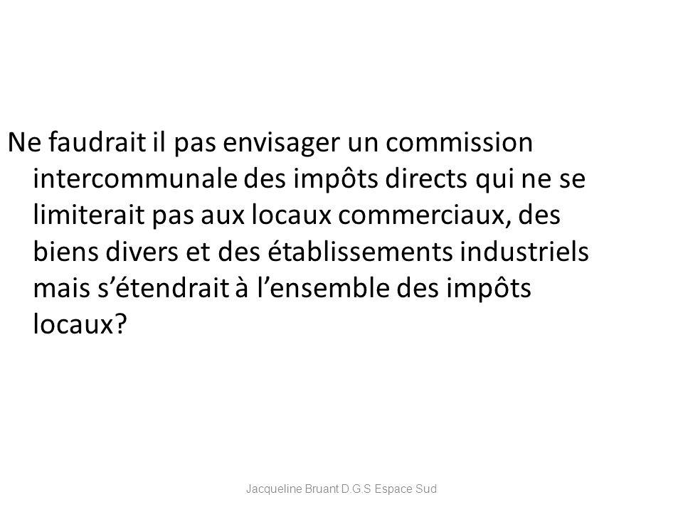 Ne faudrait il pas envisager un commission intercommunale des impôts directs qui ne se limiterait pas aux locaux commerciaux, des biens divers et des