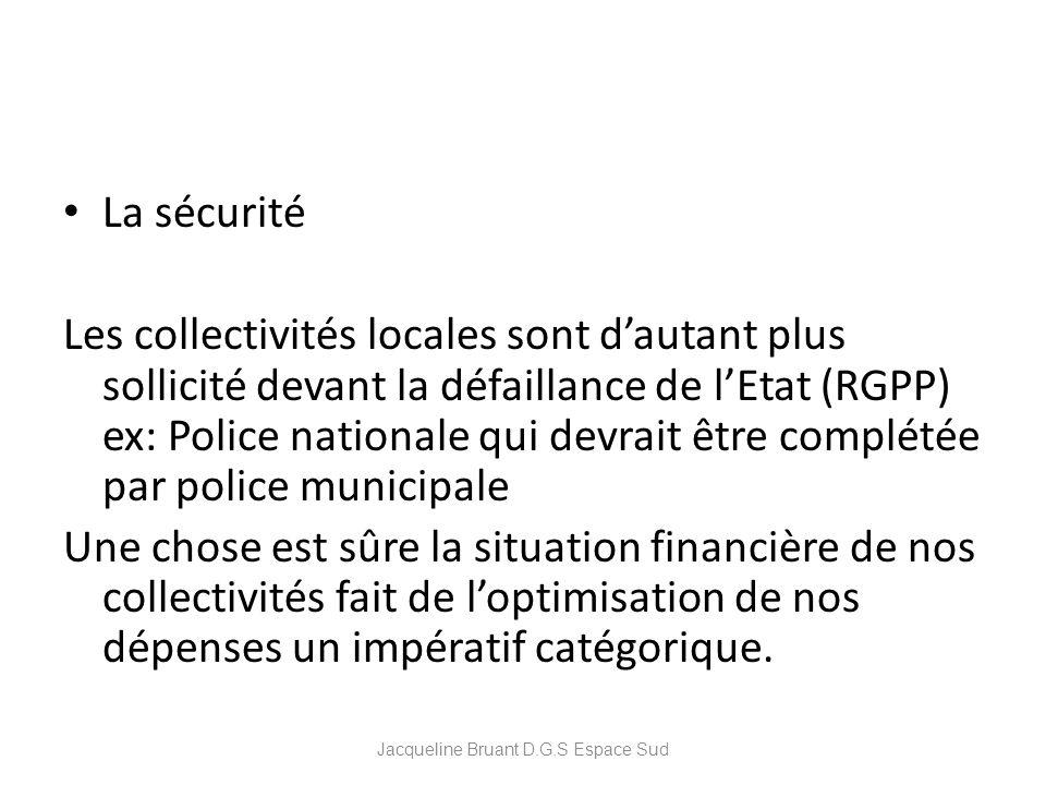 La sécurité Les collectivités locales sont dautant plus sollicité devant la défaillance de lEtat (RGPP) ex: Police nationale qui devrait être complété