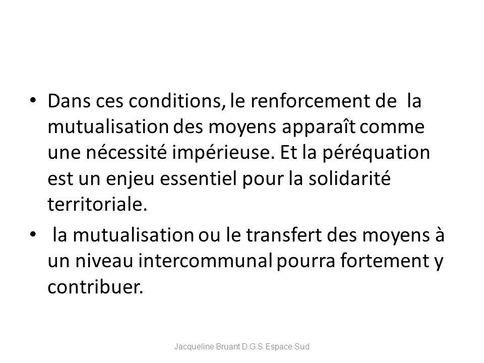 Dans ces conditions, le renforcement de la mutualisation des moyens apparaît comme une nécessité impérieuse. Et la péréquation est un enjeu essentiel