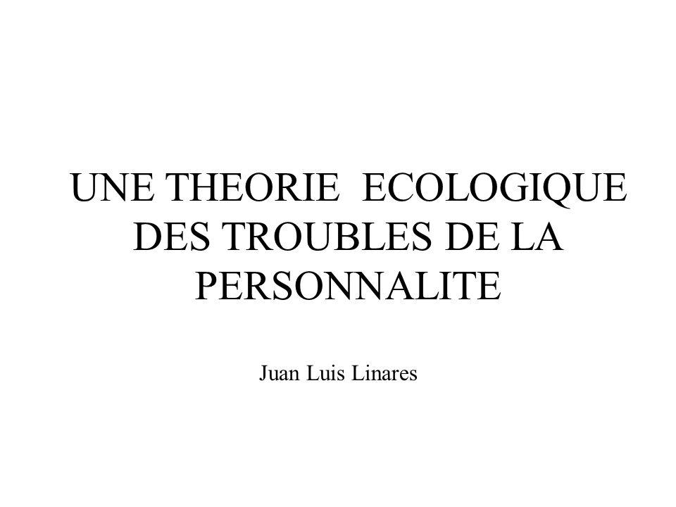 UNE THEORIE ECOLOGIQUE DE LA PERSONNALITE UNE THEORIE ECOLOGIQUE DES TROUBLES DE LA PERSONNALITE