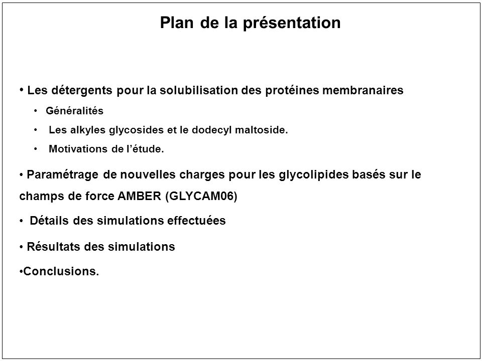 Plan de la présentation Les détergents pour la solubilisation des protéines membranaires Généralités Les alkyles glycosides et le dodecyl maltoside. M