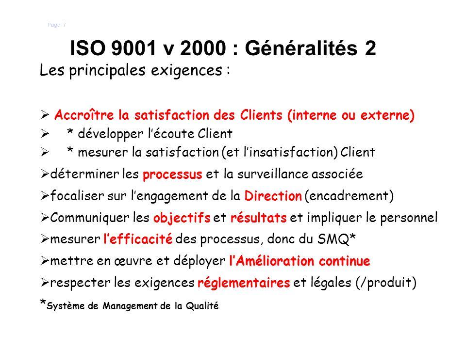 ISO 9001 v 2000 : Généralités 2 Les principales exigences : Accroître la satisfaction des Clients (interne ou externe) * développer lécoute Client * m