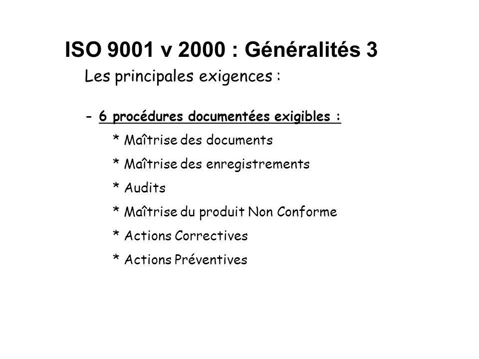 ISO 9001 v 2000 : Exigences La structure de la norme Amélioration continue du système de management de la qualité Réalisation du produit exigencesexigences CLIENTSCLIENTS Mesures, analyse, amélioration Responsabilité De la direction Eléments de sortie Produit Eléments dentrée satisfactionsatisfaction CLIENTSCLIENTS Management des ressources