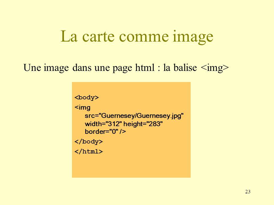 23 La carte comme image Une image dans une page html : la balise