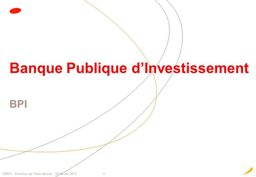 Banque Publique dInvestissement BPI 4 OSEO - Direction de l'International 25 février 2013