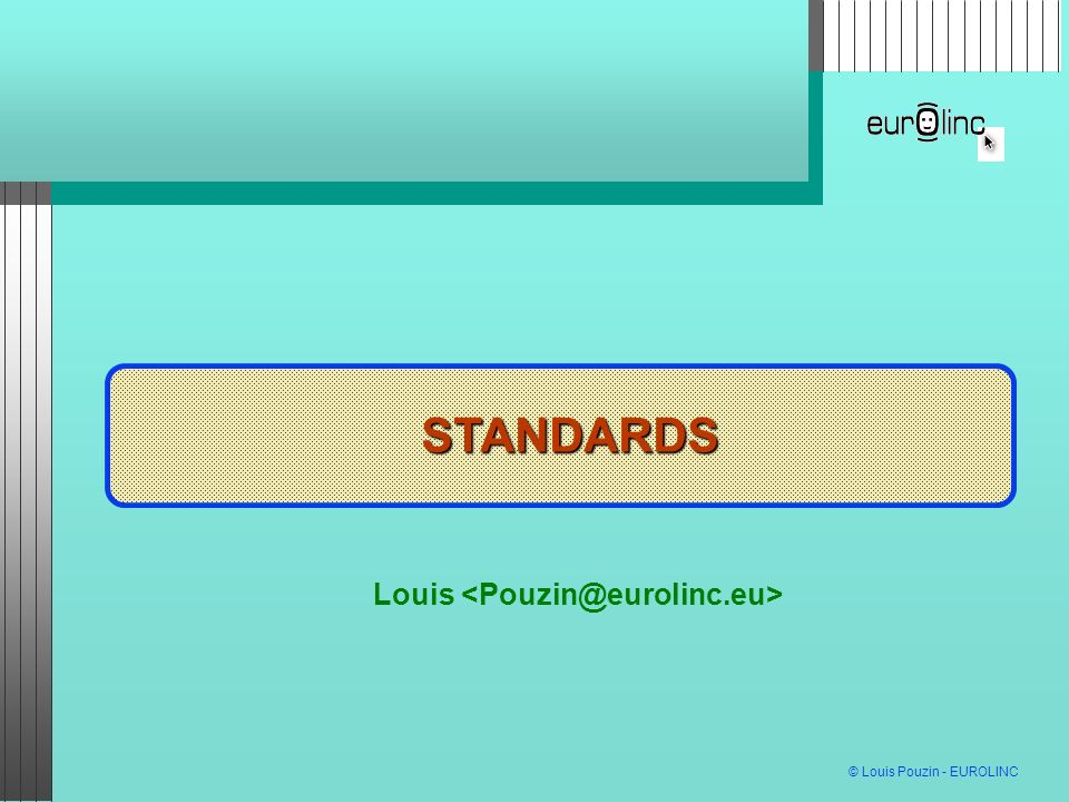 © Louis Pouzin - EUROLINC STANDARDS MUTATIONS DES TELECOMS STANDARDS Louis