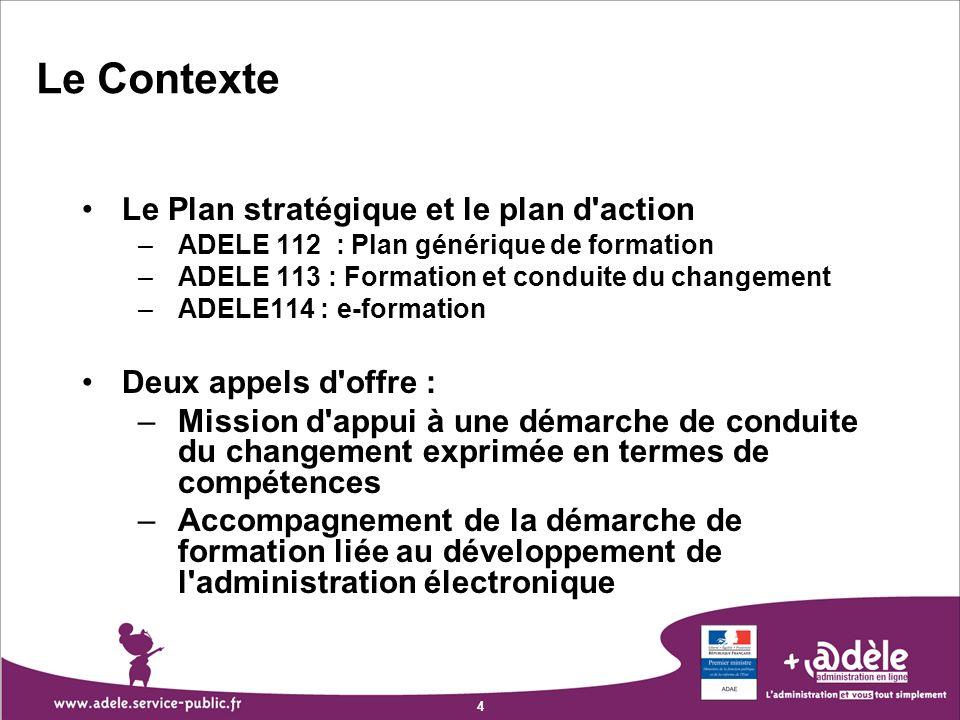 4 Le Plan stratégique et le plan d'action –ADELE 112 : Plan générique de formation –ADELE 113 : Formation et conduite du changement –ADELE114 : e-form