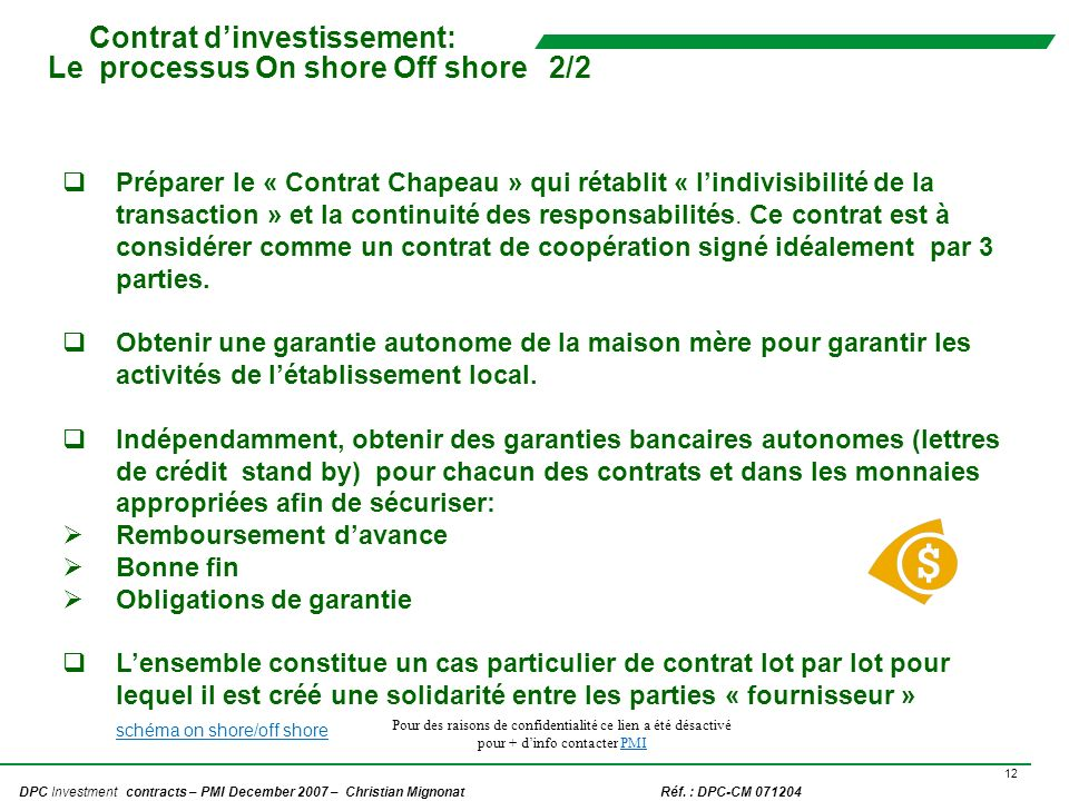 12 DPC Investment contracts – PMI December 2007 – Christian Mignonat Réf. : DPC-CM 071204 Contrat dinvestissement: Le processus On shore Off shore 2/2