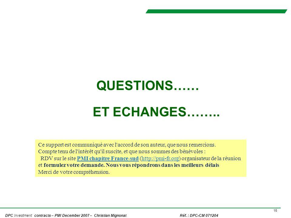 15 DPC Investment contracts – PMI December 2007 – Christian Mignonat Réf. : DPC-CM 071204 QUESTIONS…… ET ECHANGES…….. Ce support est communiqué avec l