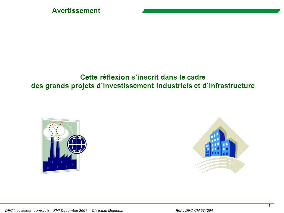 3 DPC Investment contracts – PMI December 2007 – Christian Mignonat Réf. : DPC-CM 071204 Avertissement Cette réflexion sinscrit dans le cadre des gran