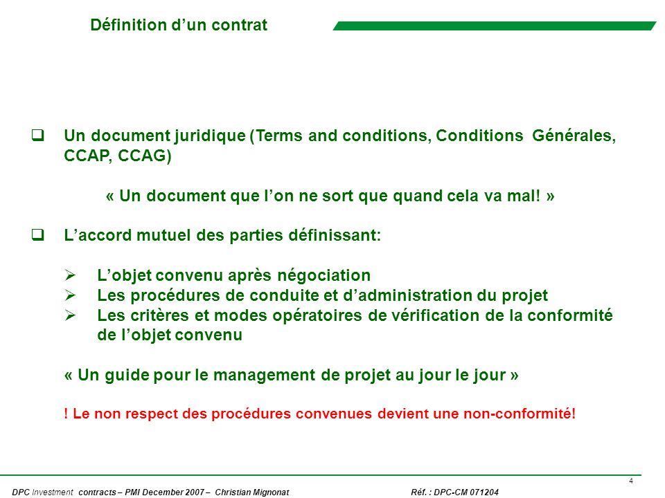 4 DPC Investment contracts – PMI December 2007 – Christian Mignonat Réf. : DPC-CM 071204 Définition dun contrat Un document juridique (Terms and condi