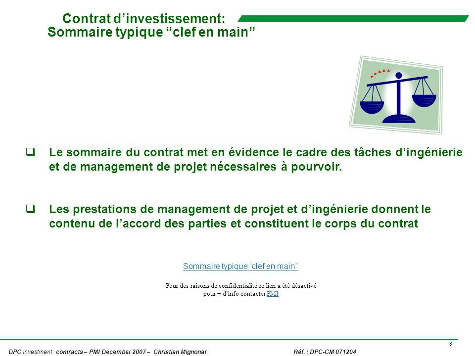 8 DPC Investment contracts – PMI December 2007 – Christian Mignonat Réf. : DPC-CM 071204 Contrat dinvestissement: Sommaire typique clef en main Le som