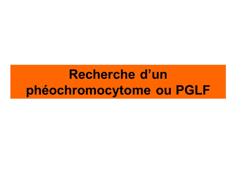 Recherche dun phéochromocytome ou PGLF