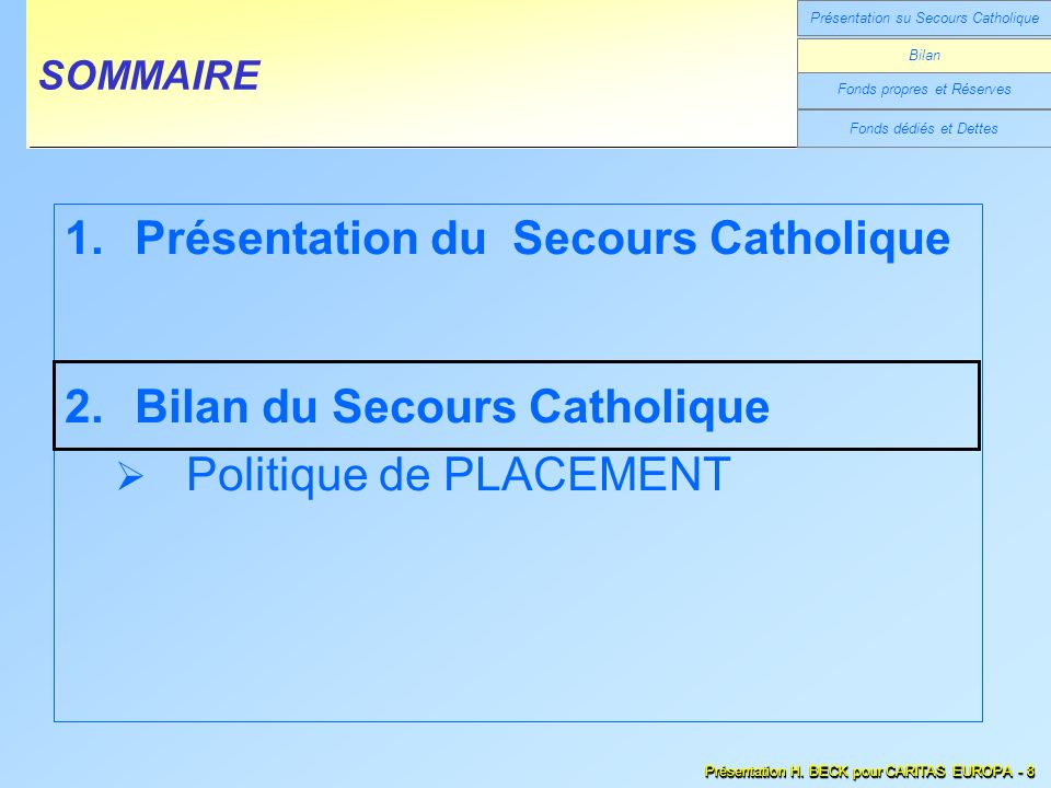 Fonds dédiés et Dettes SOMMAIRE Présentation su Secours Catholique Fonds propres et Réserves Bilan Présentation H. BECK pour CARITAS EUROPA - 8 1.Prés