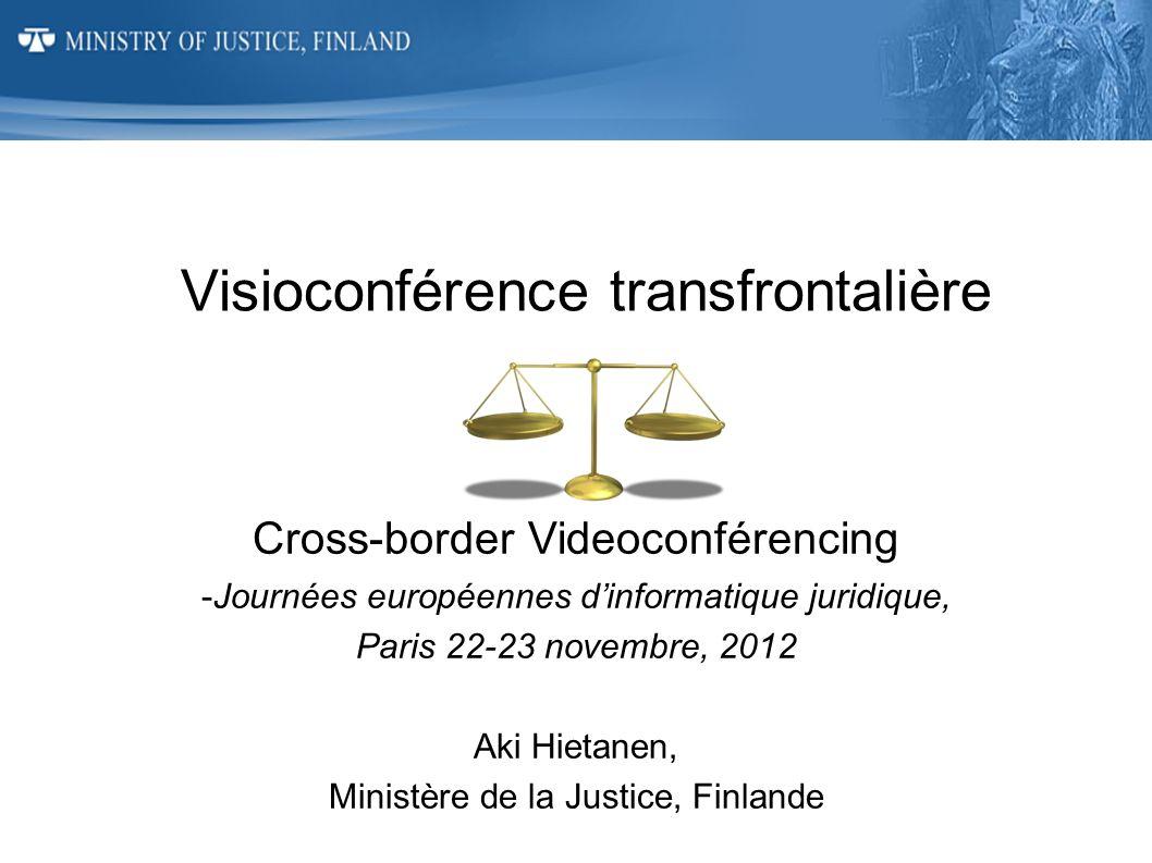 Visioconférence transfrontalière Cross-border Videoconférencing -Journées européennes dinformatique juridique, Paris 22-23 novembre, 2012 Aki Hietanen