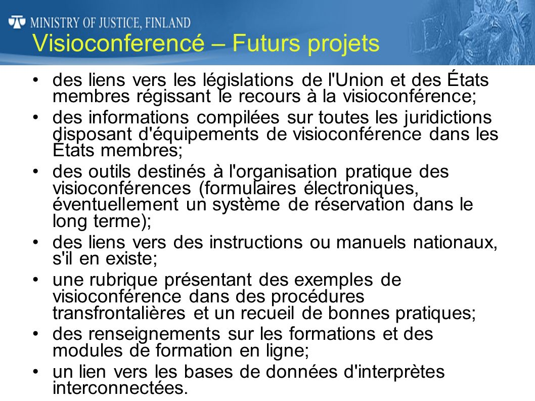 Visioconferencé – Futurs projets des liens vers les législations de l'Union et des États membres régissant le recours à la visioconférence; des inform
