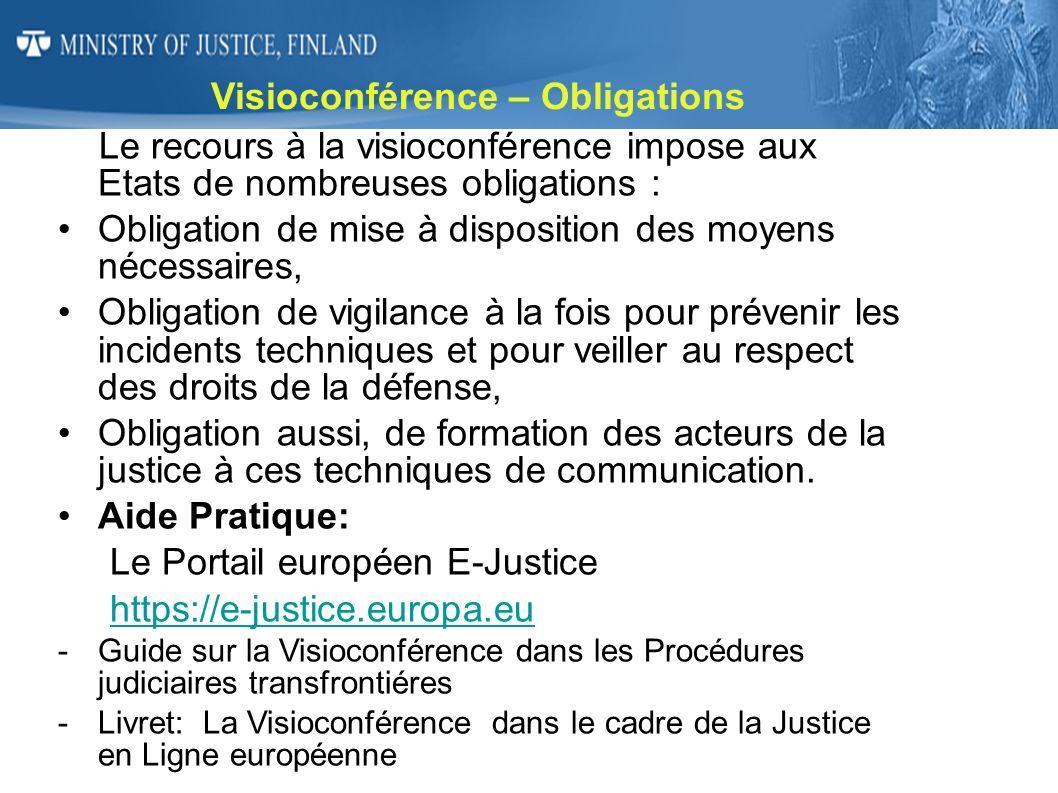 Visioconférence – Obligations Le recours à la visioconférence impose aux Etats de nombreuses obligations : Obligation de mise à disposition des moyens