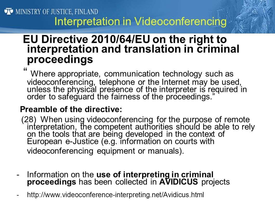 Interpretation in Videoconferencing EU Directive 2010/64/EU on the right to interpretation and translation in criminal proceedings Where appropriate,