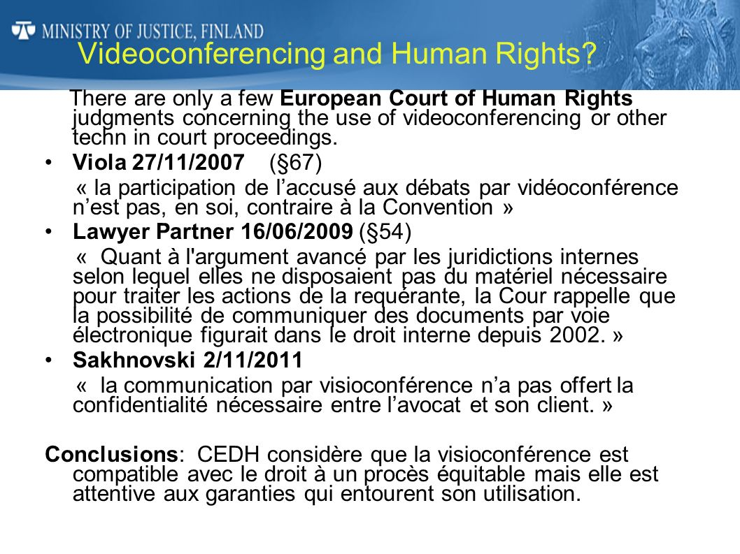 Videoconferencing and Human Rights? There are only a few European Court of Human Rights judgments concerning the use of videoconferencing or other tec
