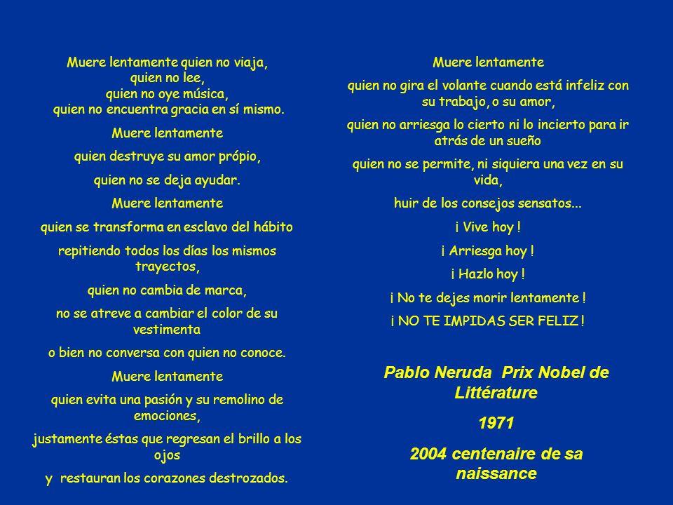 Ne te laisse pas mourir lentement! Ne te prive pas d'être heureux! Meilleurs voeux pour 2006 Traduction dun texte de Pablo Neruda Prix Nobel de Littér