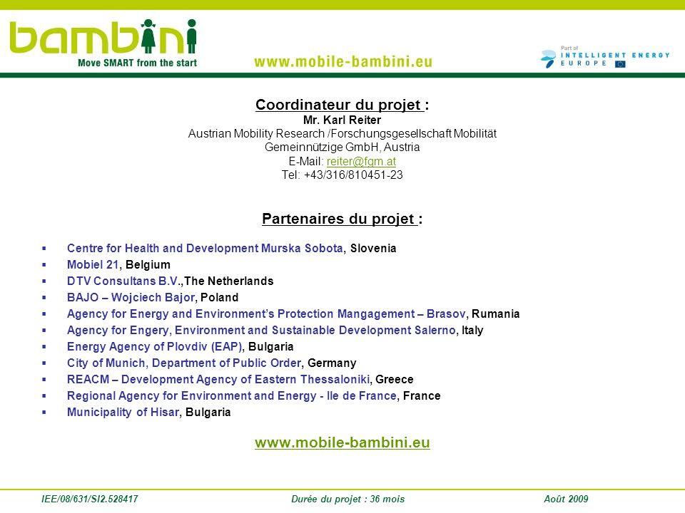 IEE/08/631/SI2.528417 Coordinateur du projet : Mr. Karl Reiter Austrian Mobility Research /Forschungsgesellschaft Mobilität Gemeinnützige GmbH, Austri