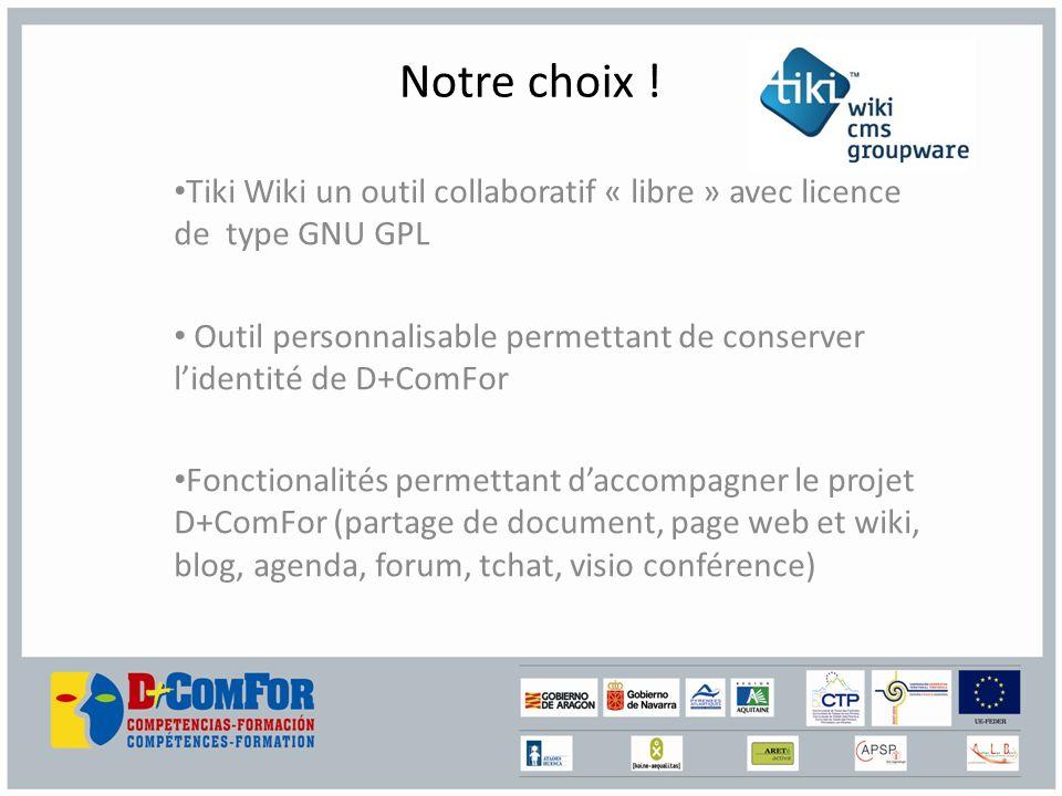 Notre choix ! Tiki Wiki un outil collaboratif « libre » avec licence de type GNU GPL Outil personnalisable permettant de conserver lidentité de D+ComF