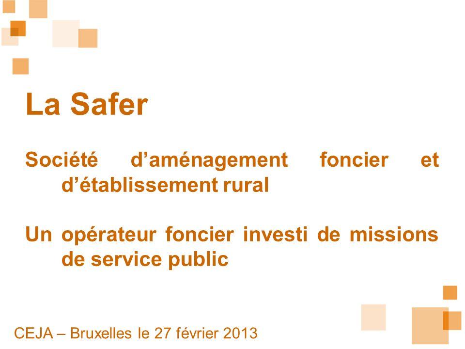 La Safer Société daménagement foncier et détablissement rural Un opérateur foncier investi de missions de service public CEJA – Bruxelles le 27 févrie