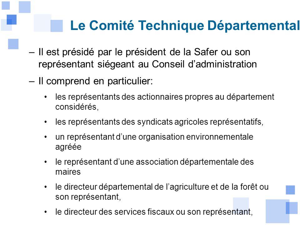 Le Comité Technique Départemental –Il est présidé par le président de la Safer ou son représentant siégeant au Conseil dadministration –Il comprend en