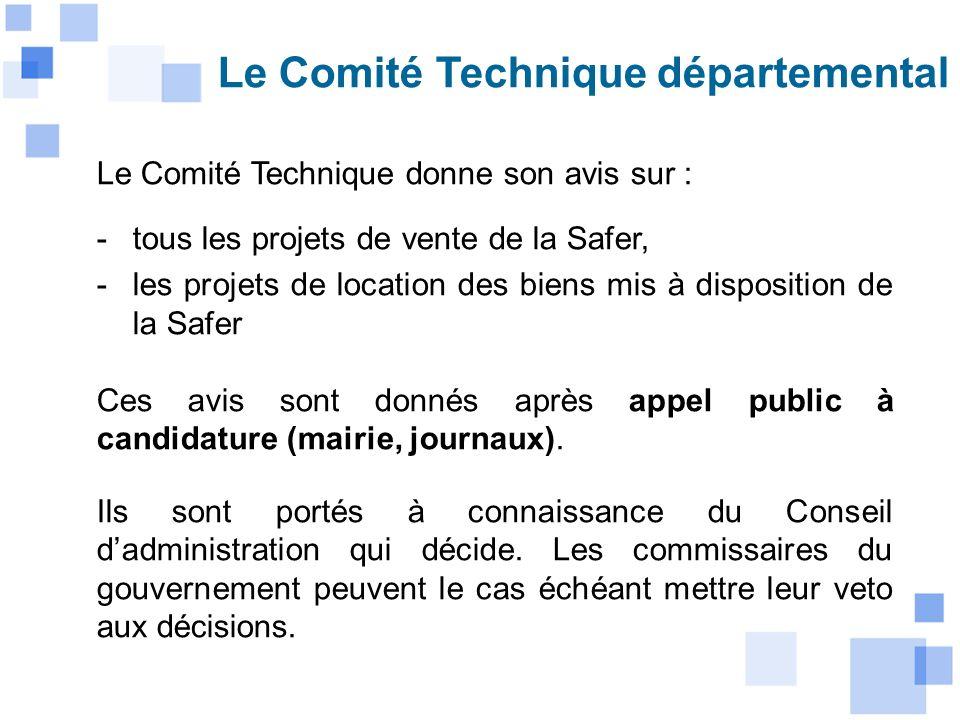 Le Comité Technique départemental Le Comité Technique donne son avis sur : -tous les projets de vente de la Safer, -les projets de location des biens