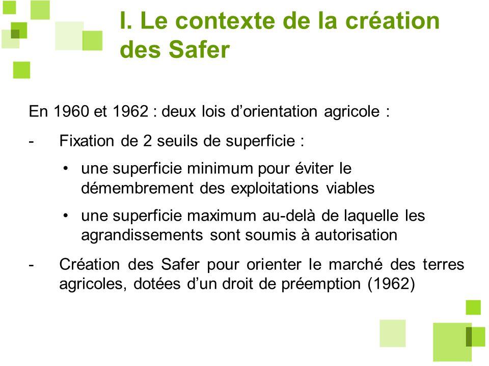 En 1960 et 1962 : deux lois dorientation agricole : -Fixation de 2 seuils de superficie : une superficie minimum pour éviter le démembrement des explo